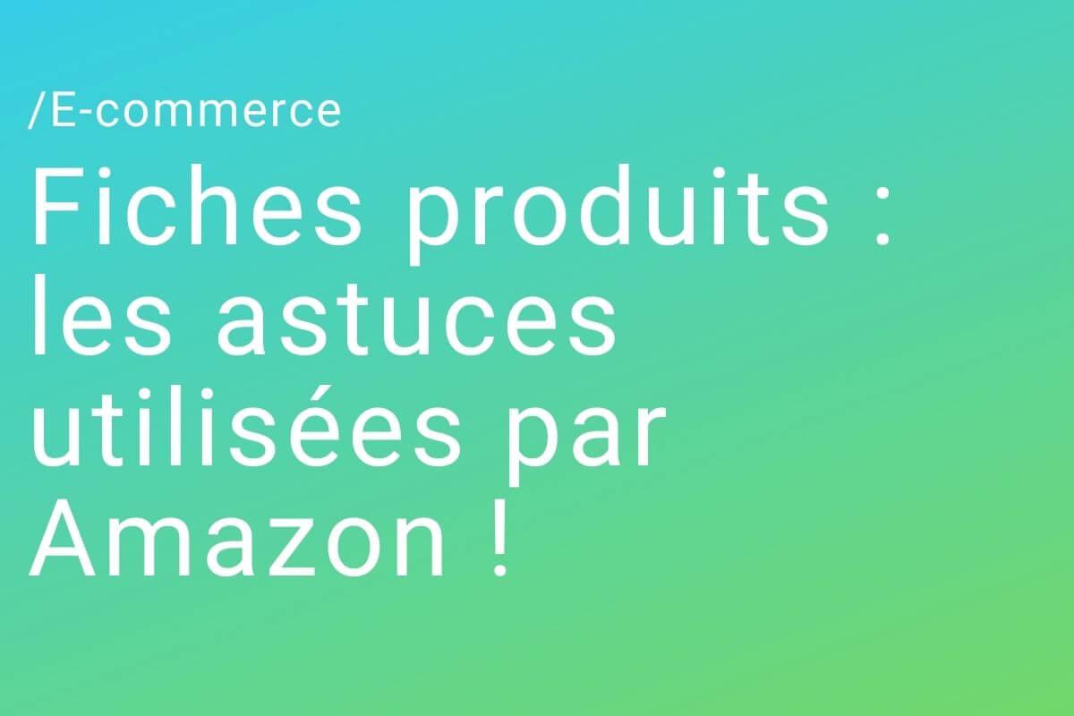 Fiches produits : les astuces utilisées par Amazon !