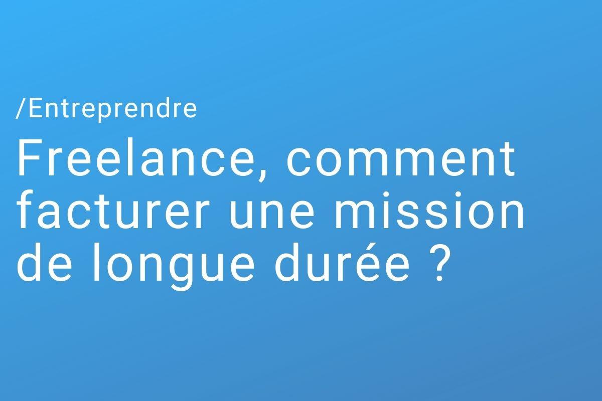 Freelance, comment facturer une mission de longue durée ?