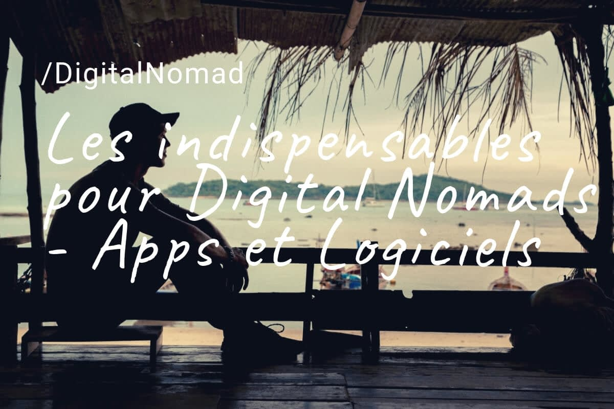 "Les indispensables pour ""Digital Nomads"" : logiciels & apps"