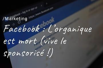 Entrepreneur / Marketing - Facebook : L'organique est mort (vive le sponsorisé !)