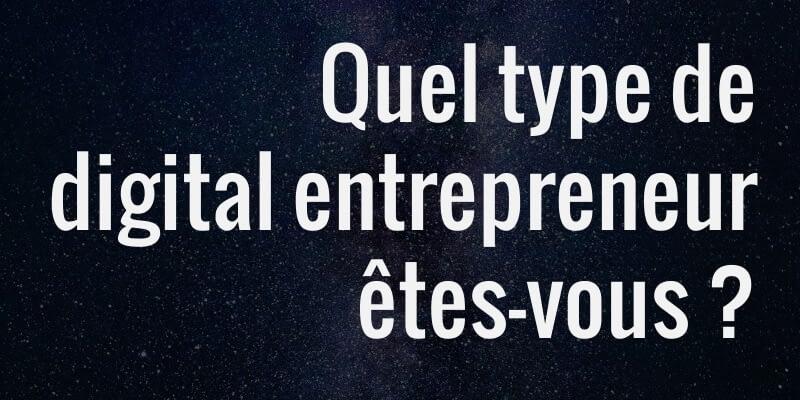Quel type de digital entrepreneur êtes-vous ?