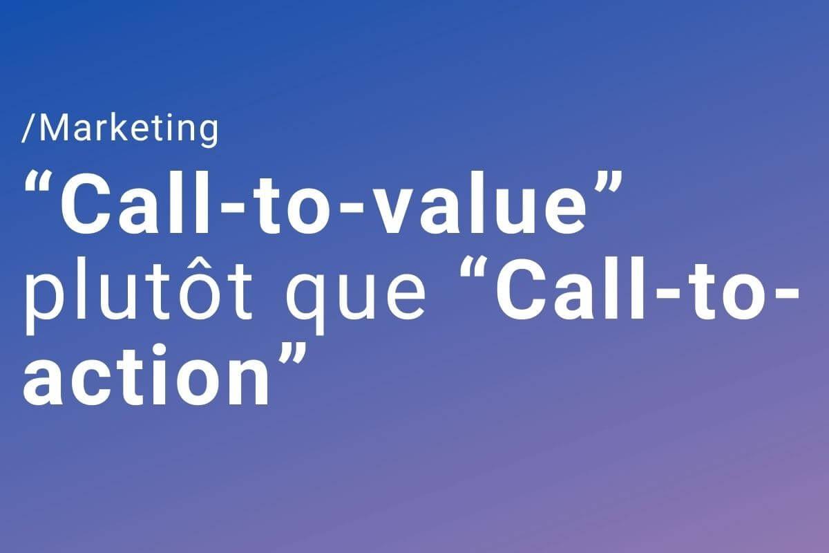 """Utilisez des """"Call-to-value"""" plutôt que des """"Call-to-action"""""""
