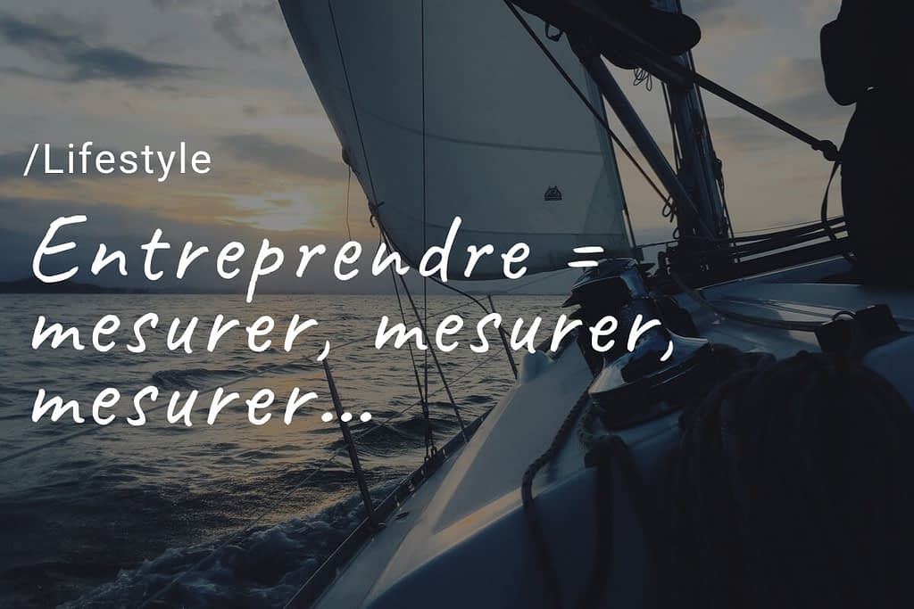 entreprendre = etre capable de mesurer ses performance