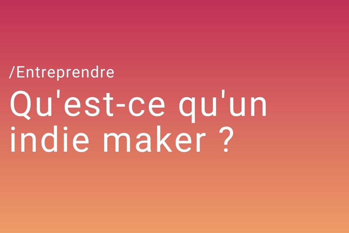 Qu'est-ce qu'un indie maker ?